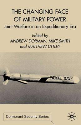The Changing Face of Military Power: Joint Warfare in an Expeditionary Era - Cormorant Security Studies Series (Hardback)