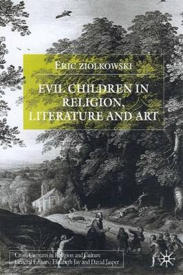 Evil Children in Religion, Literature, and Art - Cross Currents in Religion and Culture (Hardback)