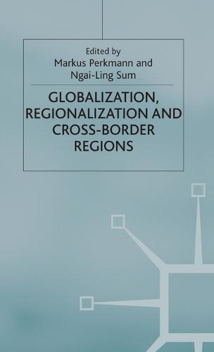 Globalization, Regionalization and Cross-Border Regions - International Political Economy Series (Hardback)