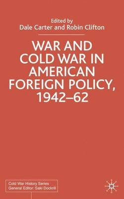 War and Cold War in American Foreign Policy, 1942-62 - Cold War History (Hardback)