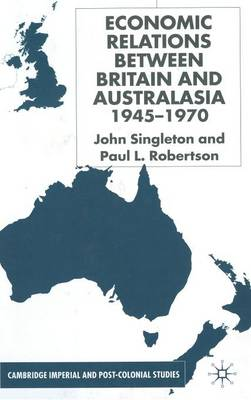 Economic Relations Between Britain and Australia from the 1940s-196 - Cambridge Imperial and Post-Colonial Studies Series (Hardback)