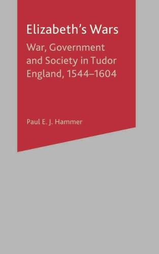 Elizabeth's Wars: War, Government and Society in Tudor England, 1544-1604 (Hardback)