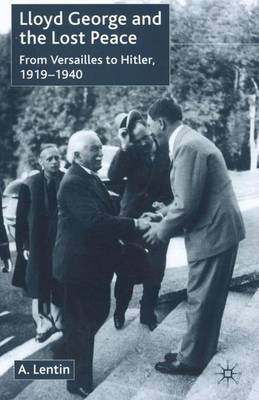Lloyd George and the Lost Peace: From Versailles to Hitler, 1919-1940 (Hardback)