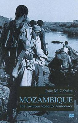 Mozambique: The Tortuous Road to Democracy (Hardback)