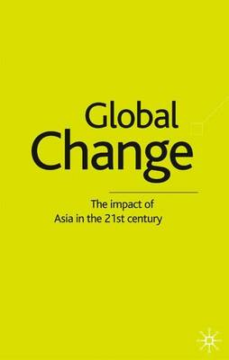 Global Change: The Impact of Asia in the 21st Century (Hardback)