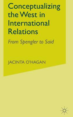 Conceptualizing the West in International Relations Thought: From Spengler to Said (Hardback)