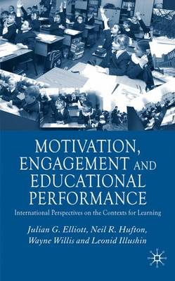 Motivation, Engagement and Educational Performance: International Perspectives on the Contexts for Learning (Hardback)