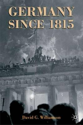 Germany since 1815: A Nation Forged and Renewed (Paperback)