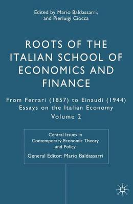 Roots of the Italian School of Economics and Finance: From Ferrara (1857) to Einaudi (1944): Volume 2 - Central Issues in Contemporary Economic Theory and Policy (Hardback)