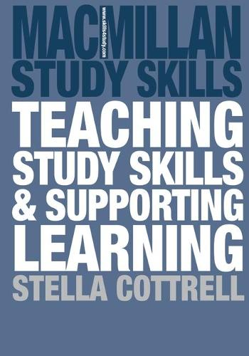 Teaching Study Skills and Supporting Learning - Palgrave Study Skills (Paperback)