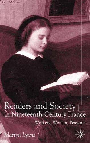 Readers and Society in Nineteenth-Century France: Workers, Women, Peasants (Hardback)
