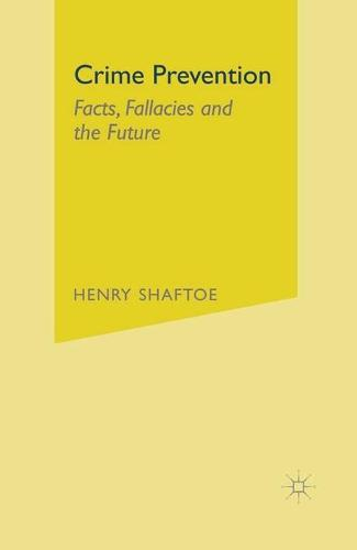 Crime Prevention: Facts, Fallacies and the Future (Paperback)