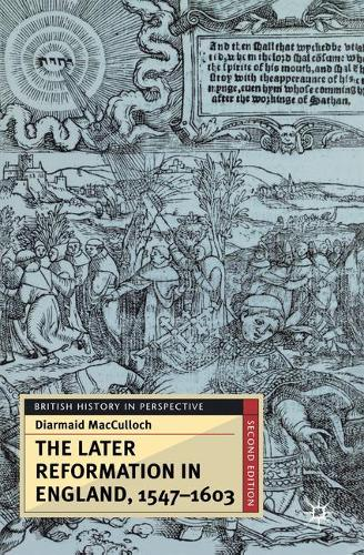 The Later Reformation in England, 1547-1603 - British History in Perspective (Paperback)