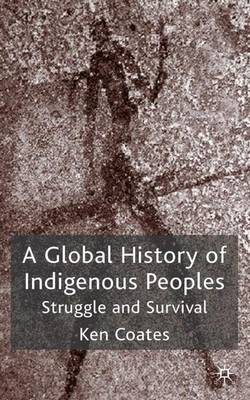 A Global History of Indigenous Peoples: Struggle and Survival (Hardback)