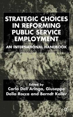 Strategic Choices in Reforming Public Service Employment: An International Handbook (Hardback)