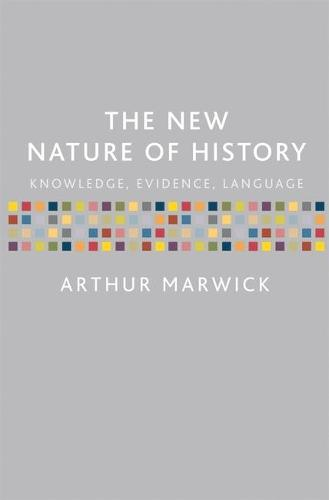 The New Nature of History: Knowledge, Evidence, Language (Paperback)