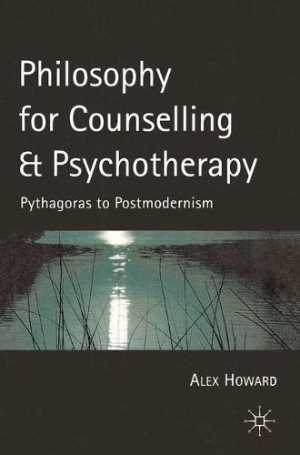 Philosophy for Counselling and Psychotherapy: Pythagoras to Postmodernism (Hardback)