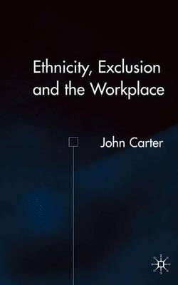Ethnicity, Exclusion and the Workplace (Hardback)