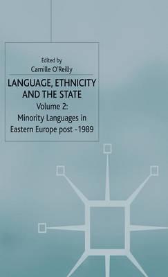 Language, Ethnicity and the State: Language, Ethnicity and the State, Volume 2 Minority Languages in Eastern Europe Post -1989 v. 2 (Hardback)