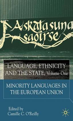Language, Ethnicity and the State: Language, Ethnicity and the State, Volume 1 Minority Languages in the European Union v.1 (Hardback)