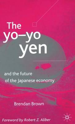 The Yo-Yo Yen: and the Future of the Japanese Economy (Hardback)
