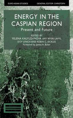 Energy in the Caspian Region: Present and Future - Euro-Asian Studies (Hardback)