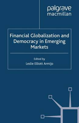 Financial Globalization and Democracy in Emerging Markets - International Political Economy Series (Paperback)
