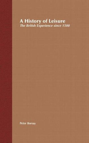 A History of Leisure: The British Experience since 1500 (Hardback)