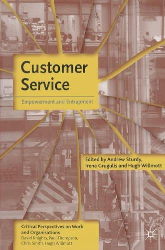 Customer Service: Empowerment and Entrapment - Critical Perspectives on Work and Organisations (Paperback)