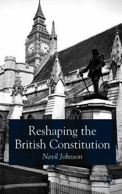 Reshaping the British Constitution: Essays in Political Interpretation (Paperback)