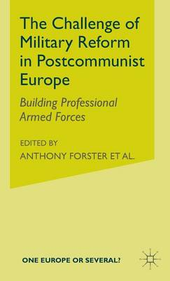 The Challenge of Military Reform in Postcommunist Europe: Building Professional Armed Forces - One Europe or Several? (Hardback)