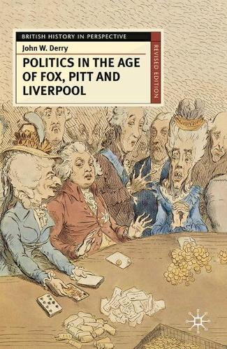 Politics in the Age of Fox, Pitt and Liverpool - British History in Perspective (Paperback)