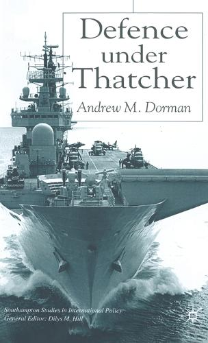 Defence Under Thatcher - Southampton Studies in International Policy (Hardback)