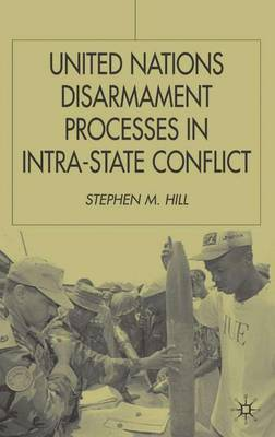 United Nations Disarmament Processes in Intra-State Conflict - Southampton Studies in International Policy (Hardback)
