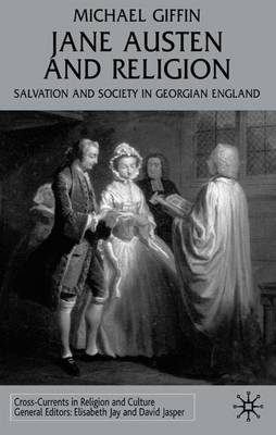 Jane Austen and Religion: Salvation and Society in Georgian England - Cross Currents in Religion and Culture (Hardback)