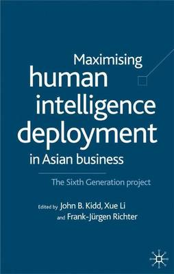 Maximising Human Intelligence Deployment in Asian Business: The Sixth Generation Project (Hardback)