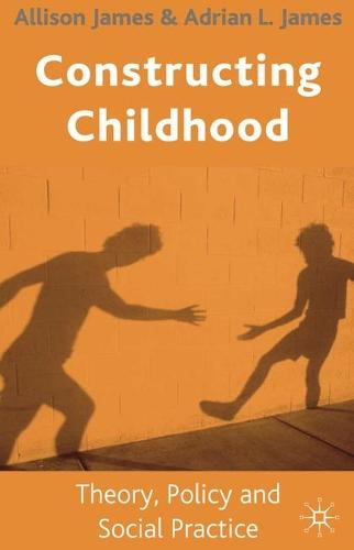 Constructing Childhood: Theory, Policy and Social Practice (Hardback)