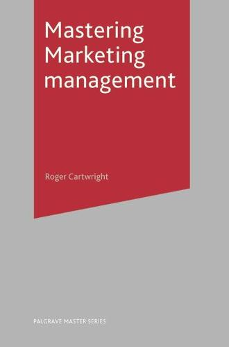 Mastering Marketing Management - Palgrave Master Series (Business) (Paperback)
