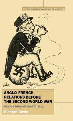 Anglo-French Relations Before the Second World War: Appeasement and Crisis - Studies in Military and Strategic History (Hardback)
