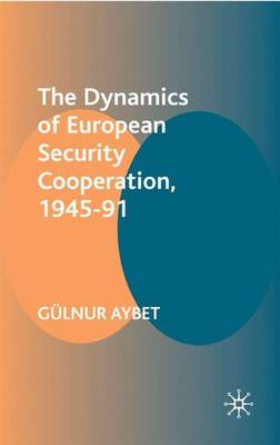 The Dynamics of European Security Cooperation, 1945-91 (Paperback)