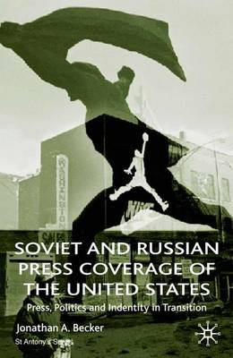 Soviet and Russian Press Coverage of the United States: Press, Politics and Identity in Transition - St Antony's Series (Paperback)