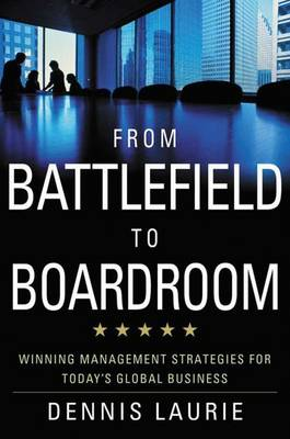 From Battlefield to Boardroom: Winning Strategies for Today's Global Business (Hardback)