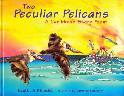Two Peculiar Pelicans: A Caribbean Story Poem (Hardback)