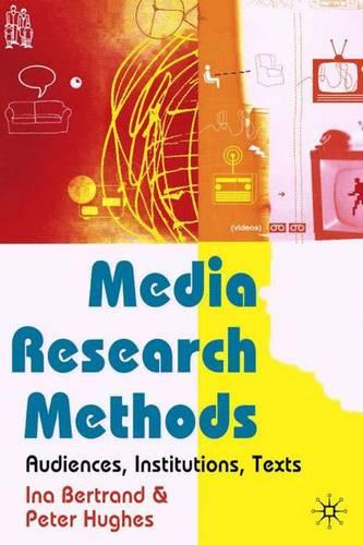 Media Research Methods: Audiences, Institutions, Texts (Paperback)