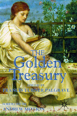 The Golden Treasury: of the Best Songs and Lyrical Poems in the English Language (Hardback)