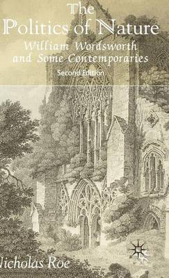 The Politics of Nature: William Wordsworth and Some Contemporaries (Hardback)