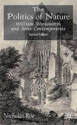 The Politics of Nature: William Wordsworth and Some Contemporaries (Paperback)