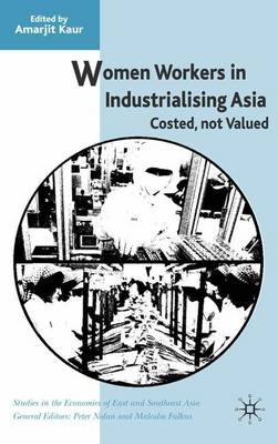 Women Workers in Industrialising Asia: Costed, Not Valued - Studies in the Economies of East and South-East Asia (Hardback)