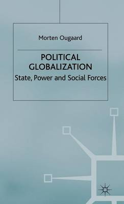 Political Globalization: State, Power and Social Forces - International Political Economy Series (Hardback)