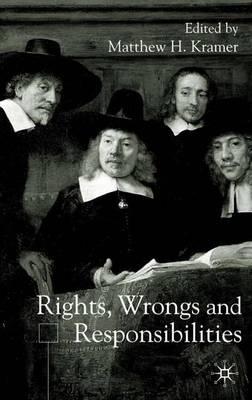 Rights, Wrongs and Responsibilities (Hardback)
